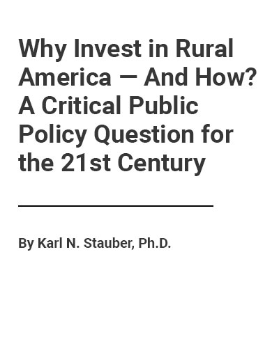 Why Invest in Rural America—And How? A Critical Public Policy Question for the 21st Century